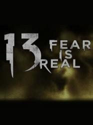 13 Fear Is Real