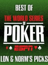 Best of World Series of Poker - Lon and Norm's Picks