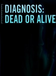 Diagnosis: Dead or Alive