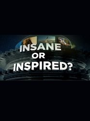 Insane or Inspired