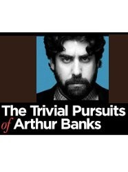 The Trivial Pursuits of Arthur Banks
